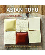 Asian Tofu: Discover the Best, Make Your Own, and Cook It at Home