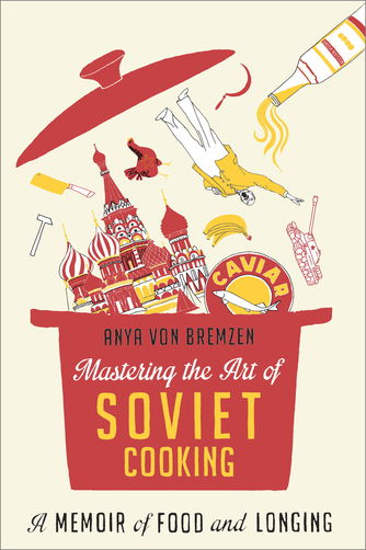 Mastering the Art of Soviet Cooking