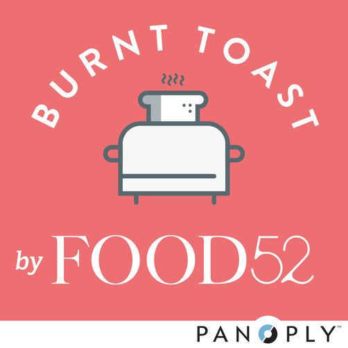 Announcing Burnt Toast, the Food52 Podcast